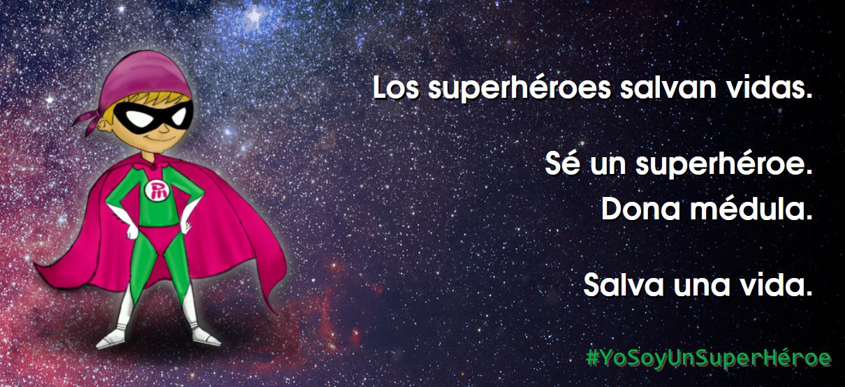 Sé un superhéroe. Dona médula      #YoSoyUnSuperHéroe